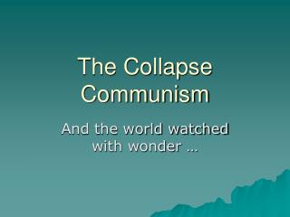 The Collapse  Communism