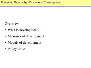 Overview   What is development?   Measures of development   Models of development   Policy Issues