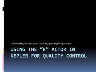 "Using the ""R"" Actor in  Kepler  for quality control"