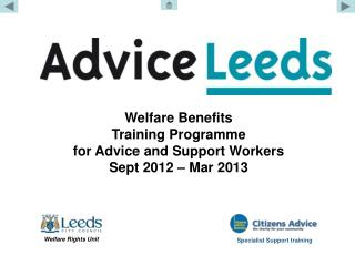 Welfare Benefits  Training Programme  for Advice and Support Workers Sept 2012 – Mar 2013