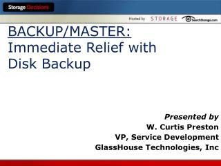 BACKUP/MASTER: Immediate Relief with  Disk Backup