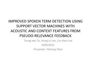 Tsung-wei Tu ,  Hung- yi Lee ,  Lin- shan Lee ASRU2011 Presenter:  Peining  Chen