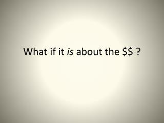 What if it  is  about the $$ ?
