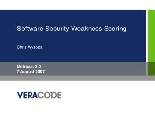 Software Security Weakness Scoring Chris Wysopal