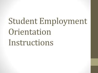 Student Employment Orientation Instructions