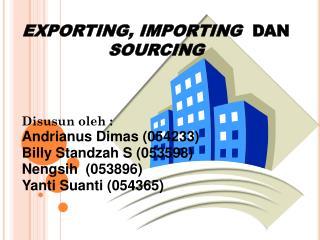 EXPORTING, IMPORTING  DAN SOURCING