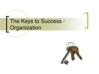 The Keys to Success - Organization