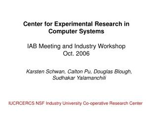 Center for Experimental Research in Computer Systems IAB Meeting and Industry Workshop Oct. 2006