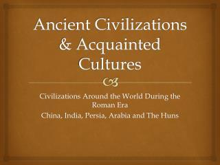 Ancient Civilizations & Acquainted Cultures