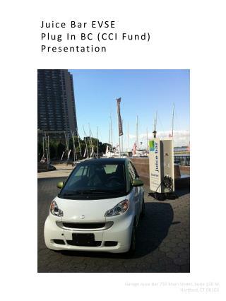 Juice Bar  EVSE Plug In BC (CCI Fund)  Presentation