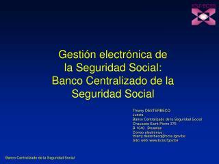 Gesti n electr nica de  la Seguridad Social: Banco Centralizado de la  Seguridad Social
