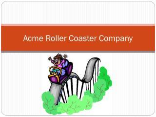 Acme Roller Coaster Company