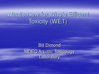 Whats New for Whole Effluent Toxicity WET
