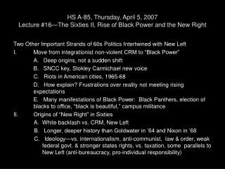HS A-85, Thursday, April 5, 2007 Lecture #16—The Sixties II, Rise of Black Power and the New Right