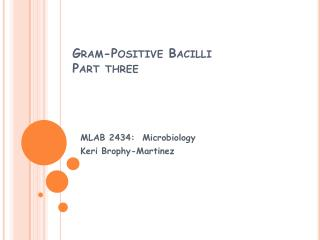 Gram-Positive Bacilli Part three
