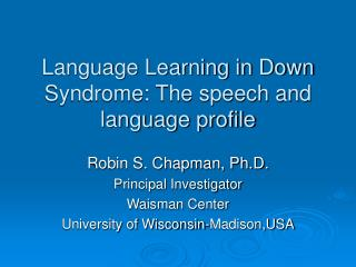 Language Learning in Down Syndrome: The speech and language profile