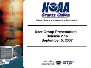 User Group Presentation –  Release 2.16 September 5, 2007