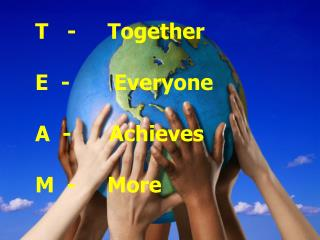 T   -     Together E  -       Everyone A  -      Achieves M  -     More