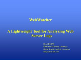 WebWatcher A Lightweight Tool for Analyzing Web Server Logs