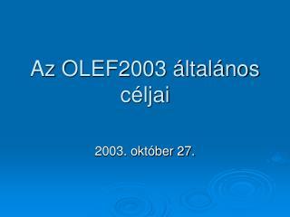 Az OLEF2003 általános céljai