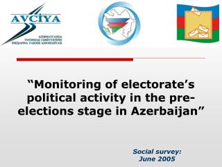 """Monitoring of electorate's political activity in the pre-elections stage in Azerbaijan"""