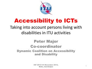 Accessibility to ICTs Taking into account persons living with disabilities in ITU activities