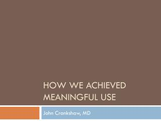 How We achieved meaningful use