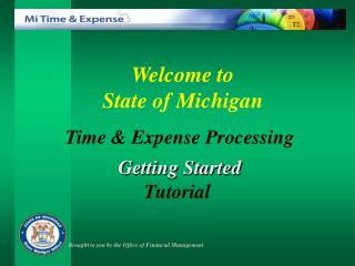 Welcome to    State of Michigan  Time & Expense Processing