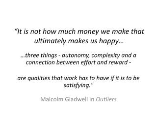 �It is not how much money we make that ultimately makes us happy�