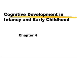 Cognitive Development in Infancy and Early Childhood