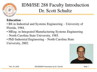IDM/ISE 288 Faculty Introduction  Dr. Scott Schultz
