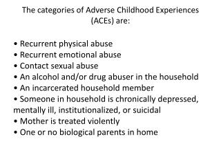 The categories of Adverse Childhood Experiences ( ACEs ) are: