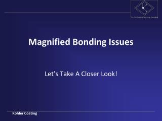 Magnified Bonding Issues