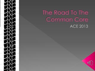 The Road  T o The Common Core