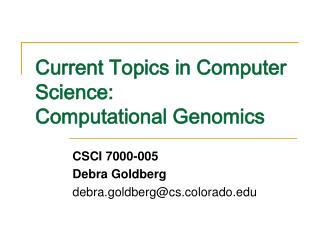 Current Topics in Computer Science:  Computational Genomics