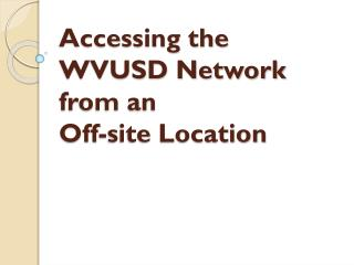 Accessing the WVUSD Network from an  Off-site Location