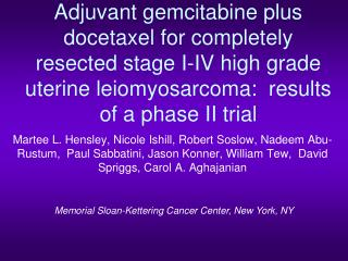 Adjuvant gemcitabine plus docetaxel for completely resected stage I-IV high grade uterine leiomyosarcoma:  results of a