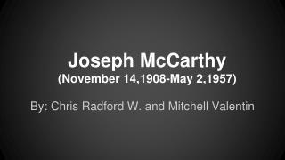 Joseph McCarthy (November 14,1908-May 2,1957)