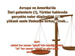 Avrupa ve Amerika' da İleri gelenlerin (!),  Türkler  hakkında gerçekte neler düşündükl erin in