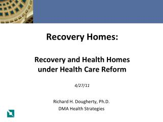 Recovery Homes:  Recovery and Health Homes under Health Care Reform 4/27/11