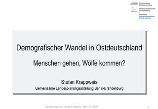 Demografischer Wandel in Ostdeutschland  Menschen gehen, W lfe kommen   Stefan Krappweis Gemeinsame Landesplanungsabteil