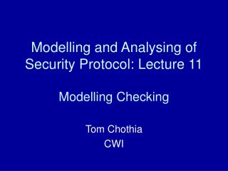 Modelling and Analysing of Security Protocol: Lecture 11  Modelling Checking