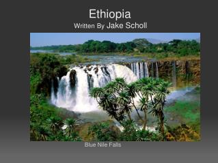 Ethiopia Written By  Jake Scholl