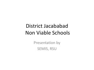 District  Jacababad  Non Viable Schools
