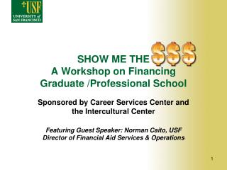 SHOW ME THE A Workshop on Financing  Graduate /Professional School