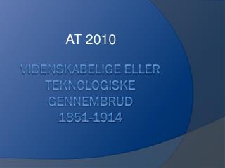 Videnskabelige eller teknologiske gennembrud  1851-1914