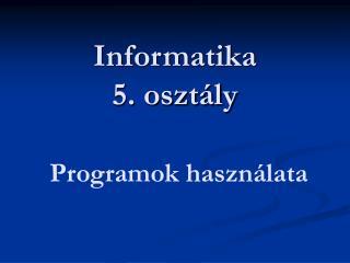 Informatika  5. osztály Programok használata