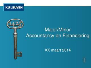 Major/Minor  Accountancy  en  Financiering XX maart 2014