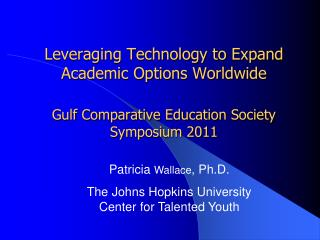 Patricia  Wallace , Ph.D . The Johns Hopkins University Center for Talented  Youth