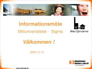 Informationsmöte Mittuniversitetet -  Sigma Välkommen ! 2009-12-14
